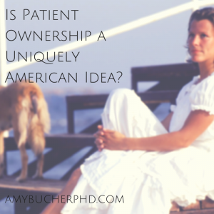 Is Patient Ownership a Uniquely American