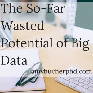 The So-Far Wasted Potential of Big Data