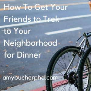 How To Get Your Friends to Trek to Your Neighborhood for Dinner