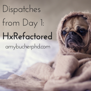 Dispatches from Day 1- HxRefactored