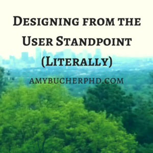 Designing from the User Standpoint (Literally)