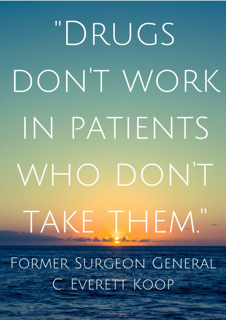 -Drugs don't work in patients who don't take them.-