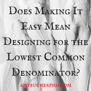 Does Making It Easy Mean Designing for the Lowest Common Denominator-